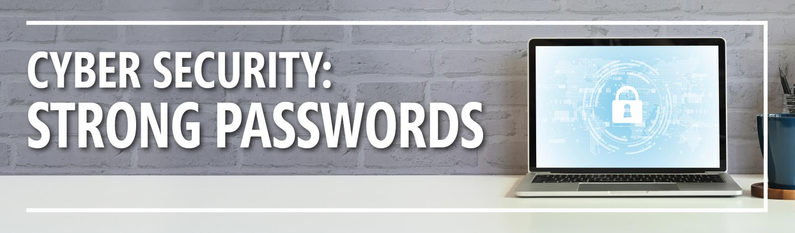 Cyber Security: Strong Passwords