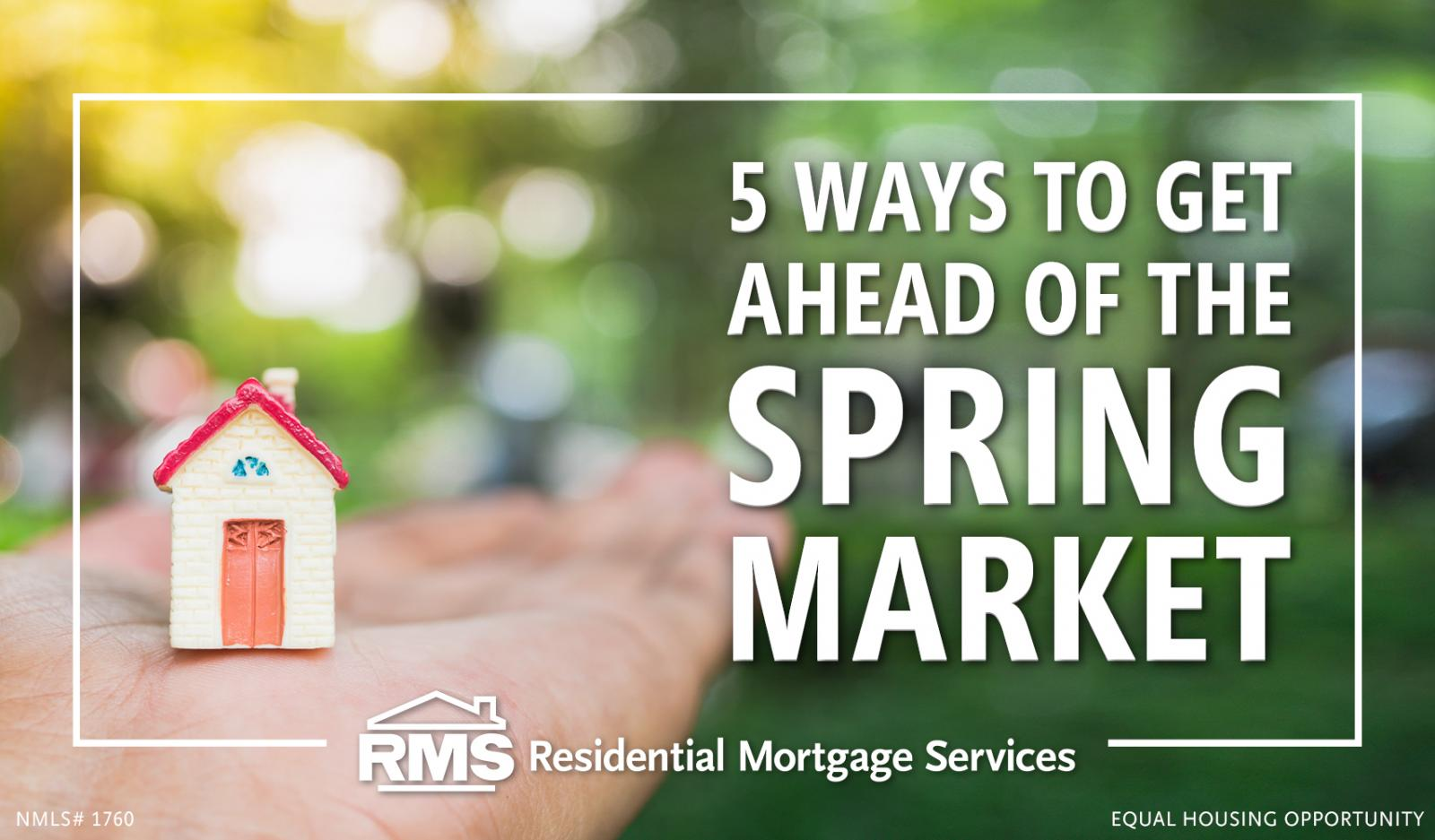 Ways to get ahead of the spring housing market